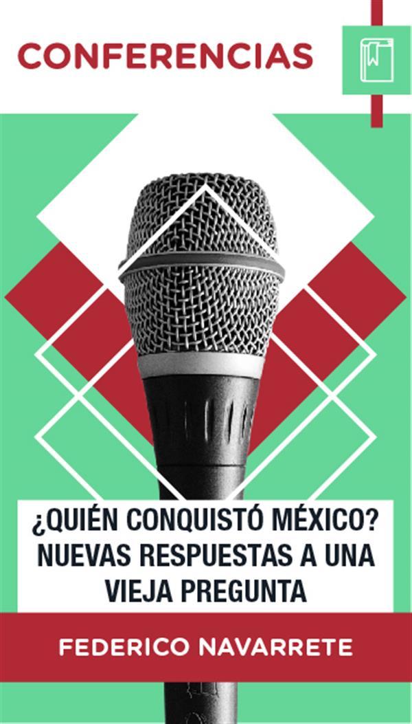 ¿Quién conquistó México  Nuevas respuestas a una vieja pregunta
